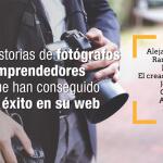 5 historias de fotógrafos emprendedores que han conseguido el éxito en su web