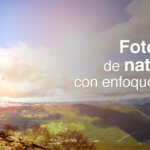 6 fotógrafos de naturaleza y paisaje con enfoque online