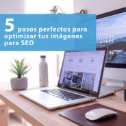 Optimizar imágenes para SEO: 5 pasos perfectos