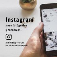 Instagram para fotógrafos: Utilidades y consejos para triunfar con tu perfil