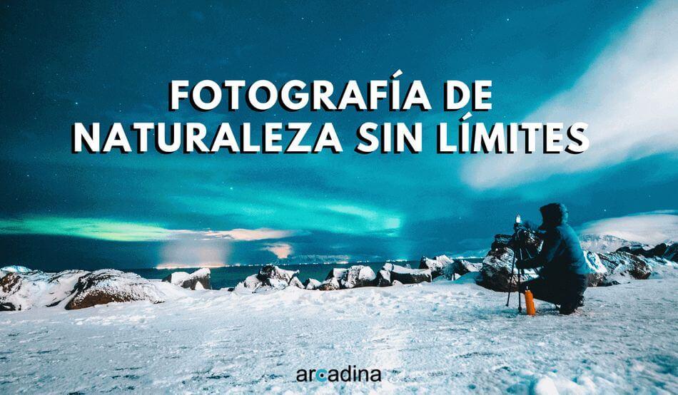 Fotografía de naturaleza sin límites